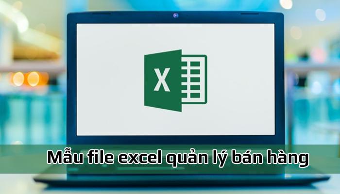 Tổng hợp mẫu file quản lý bán hàng bằng excel miễn phí